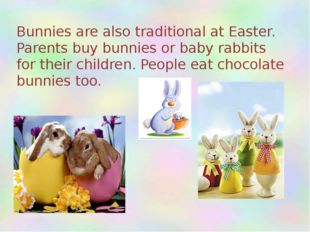 Bunnies are also traditional at Easter. Parents buy bunnies or baby rabbits f