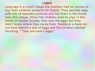 Legend Long ago in a small village the mothers had no money to buy their chil