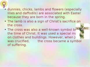 Bunnies, chicks, lambs and flowers (especially lilies and daffodils) are asso