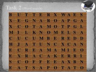 Task 2 (Word search)  B U T T E R X W A E S X E G N A R O A P G A X C O T A