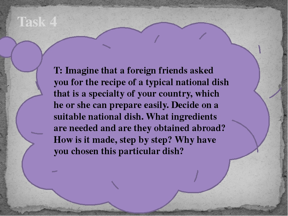 Task 4 T: Imagine that a foreign friends asked you for the recipe of a typic...