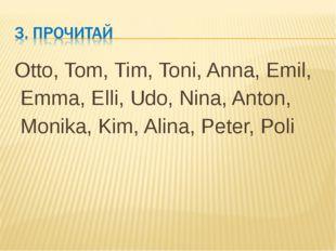 Otto, Tom, Tim, Toni, Anna, Emil, Emma, Elli, Udo, Nina, Anton, Monika, Kim,
