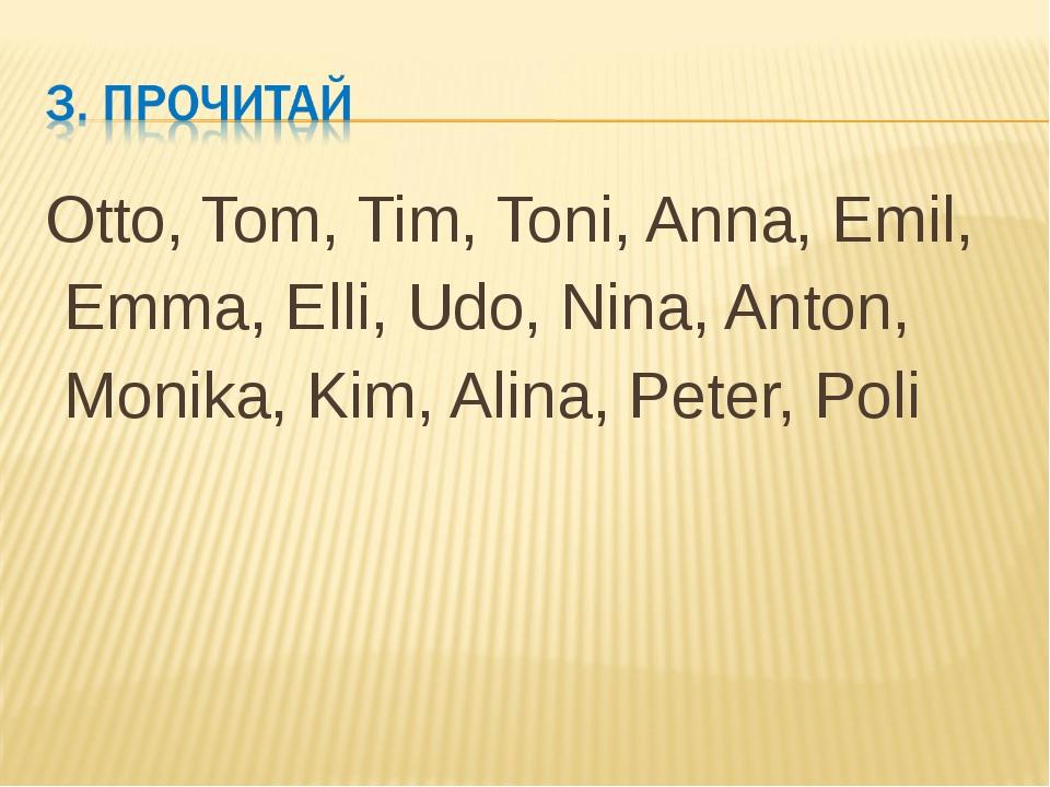 Otto, Tom, Tim, Toni, Anna, Emil, Emma, Elli, Udo, Nina, Anton, Monika, Kim,...