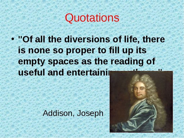 "Quotations ""Of all the diversions of life, there is none so proper to fill up..."