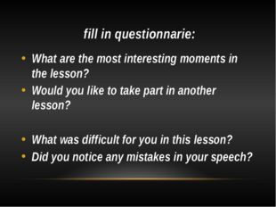fill in questionnarie: What are the most interesting moments in the lesson?