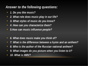 Answer to the following questions: 1. Do you like music? 2. What role does mu