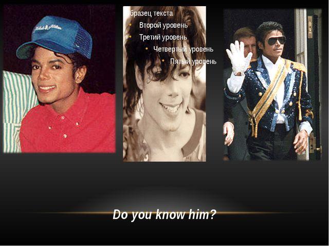 Do you know him?