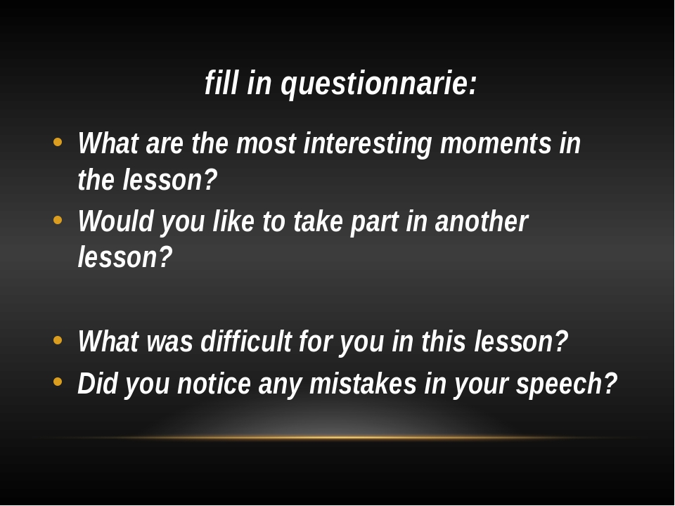 fill in questionnarie: What are the most interesting moments in the lesson?...