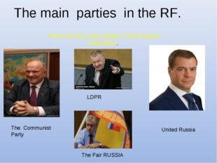 The main parties in the RF. There are four main parties in the Russian Federa