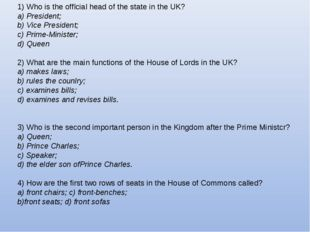 1) Who is the offlcial head of the state in the UK? a) President; b) Vice Pre