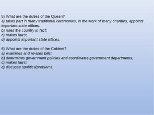 5) What are the duties of the Queen? a) takes part in many traditional ceremo