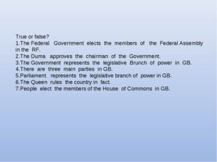 True or false? 1.The Federal Government elects the members of the Federal Ass