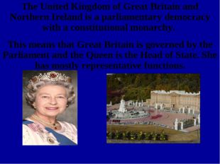 The United Kingdom of Great Britain and Northern Ireland is a parliamentary d