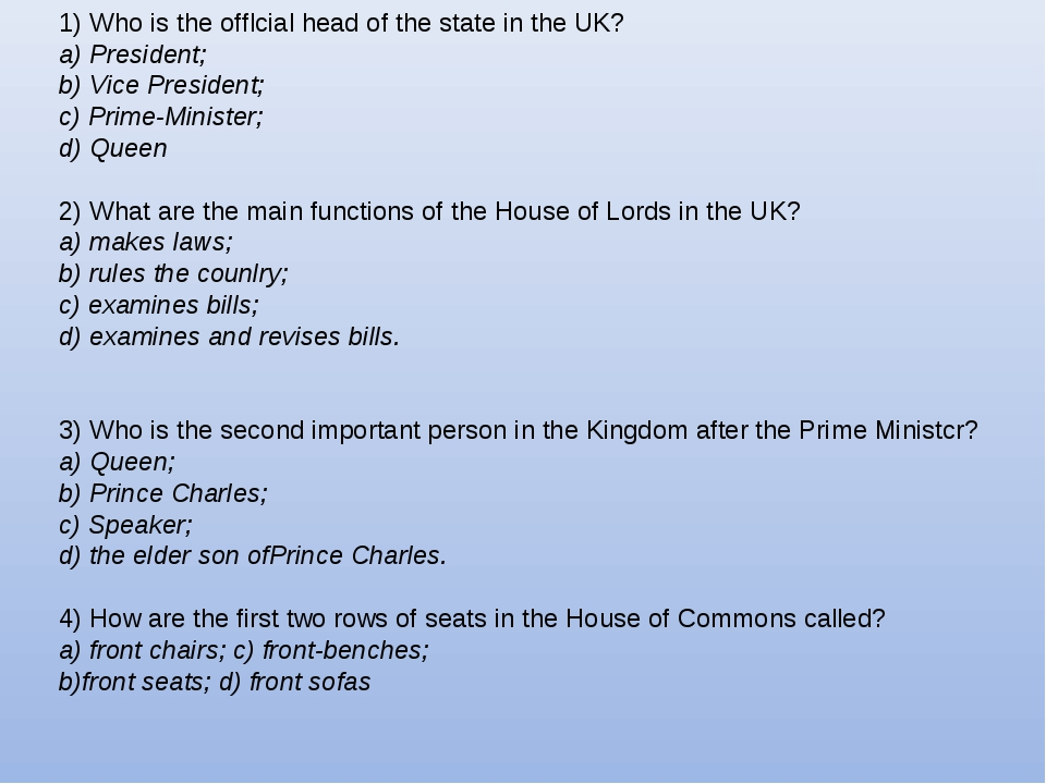 1) Who is the offlcial head of the state in the UK? a) President; b) Vice Pre...