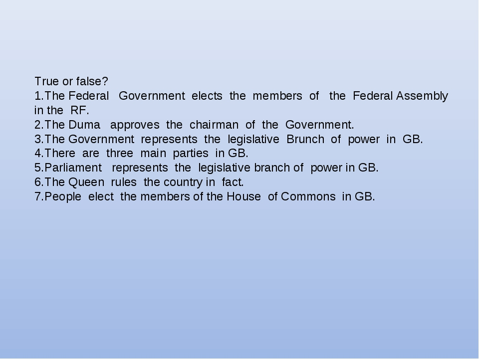 True or false? 1.The Federal Government elects the members of the Federal Ass...