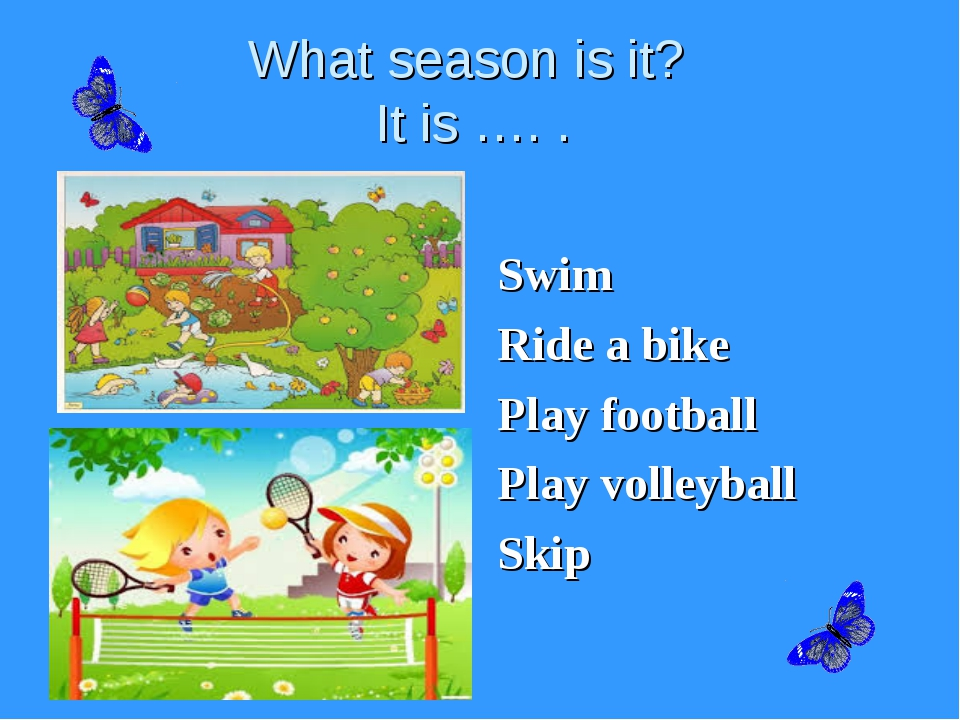 What season is it? It is …. . Swim Ride a bike Play football Play volleyball...