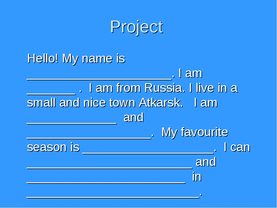 Project Hello! My name is _____________________. I am _______ . I am from Rus...
