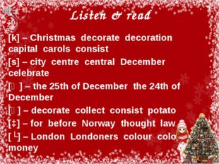 Listen & read [k] – Christmas decorate decoration capital carols consist [s]