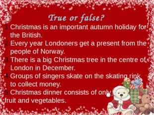 True or false? Christmas is an important autumn holiday for the British. Eve