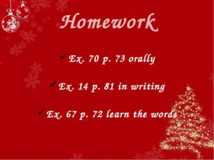 Homework Ex. 70 p. 73 orally Ex. 14 p. 81 in writing Ex. 67 p. 72 learn the w