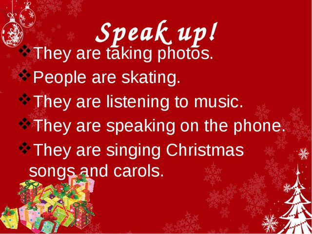 Speak up! They are taking photos. People are skating. They are listening to m...