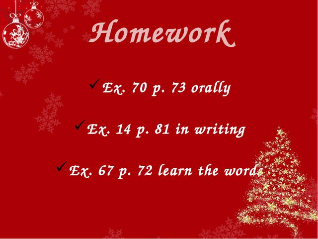 Homework Ex. 70 p. 73 orally Ex. 14 p. 81 in writing Ex. 67 p. 72 learn the w...