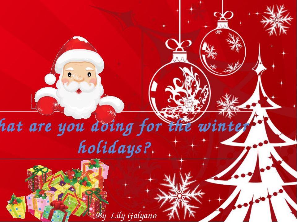 What are you doing for the winter holidays? By Lily Galyano