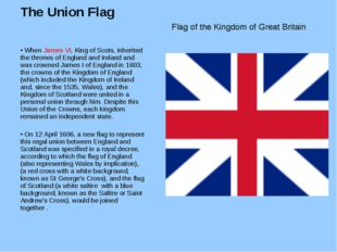 The Union Flag When James VI, King of Scots, inherited the thrones of England