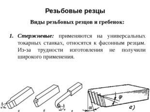 Резьбовые резцы Виды резьбовых резцов и гребенок: Стержневые: применяются на
