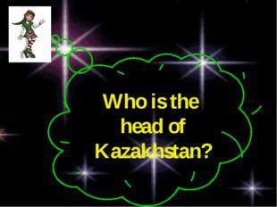 Who is the head of Kazakhstan?