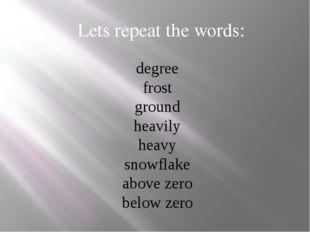 degree frost ground heavily heavy snowflake above zero below zero Lets repeat