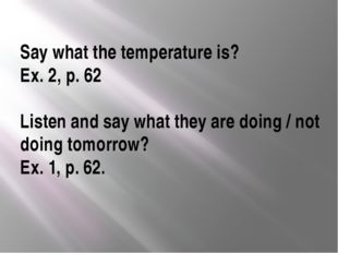 Say what the temperature is? Ex. 2, p. 62 Listen and say what they are doing