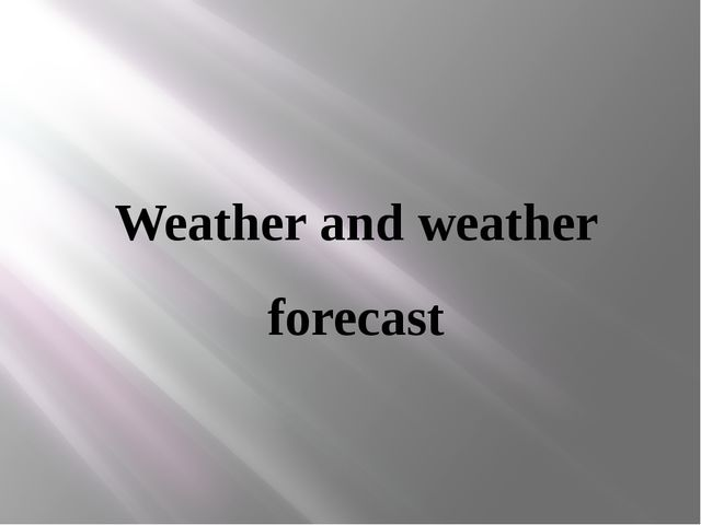 Weather and weather forecast