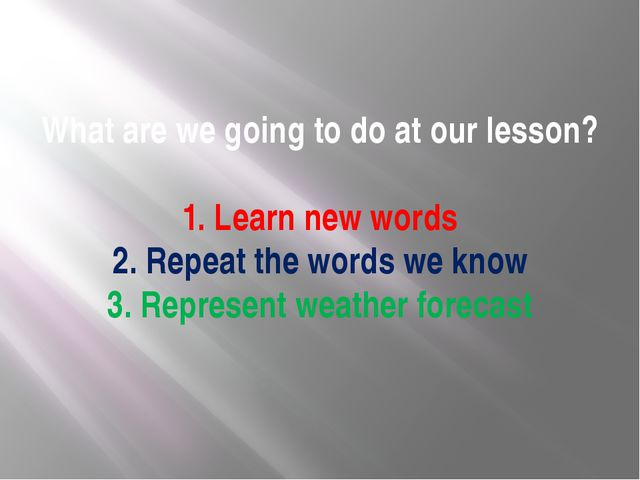 What are we going to do at our lesson? 1. Learn new words 2. Repeat the words...