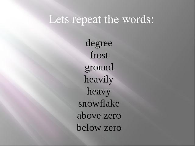 degree frost ground heavily heavy snowflake above zero below zero Lets repeat...