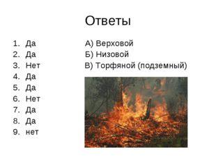 Ответы Да А) Верховой Да Б) Низовой Нет В) Торфяной (подземный) Да Да Нет Да