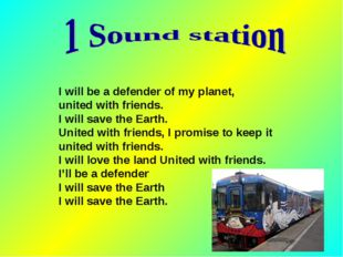 I will be a defender of my planet, united with friends. I will save the Eart