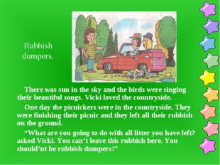 Rubbish dumpers. There was sun in the sky and the birds were singing their be
