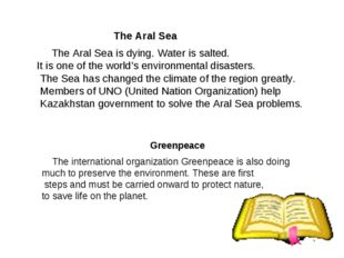 The Aral Sea The Aral Sea is dying. Water is salted. It is one of the world'