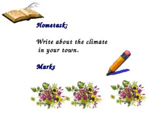 Hometask: Write about the climate in your town. Marks