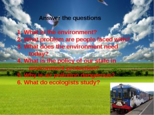 Answer the questions 1. What is the environment? 2. What problem are people