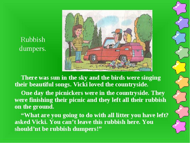 Rubbish dumpers. There was sun in the sky and the birds were singing their be...