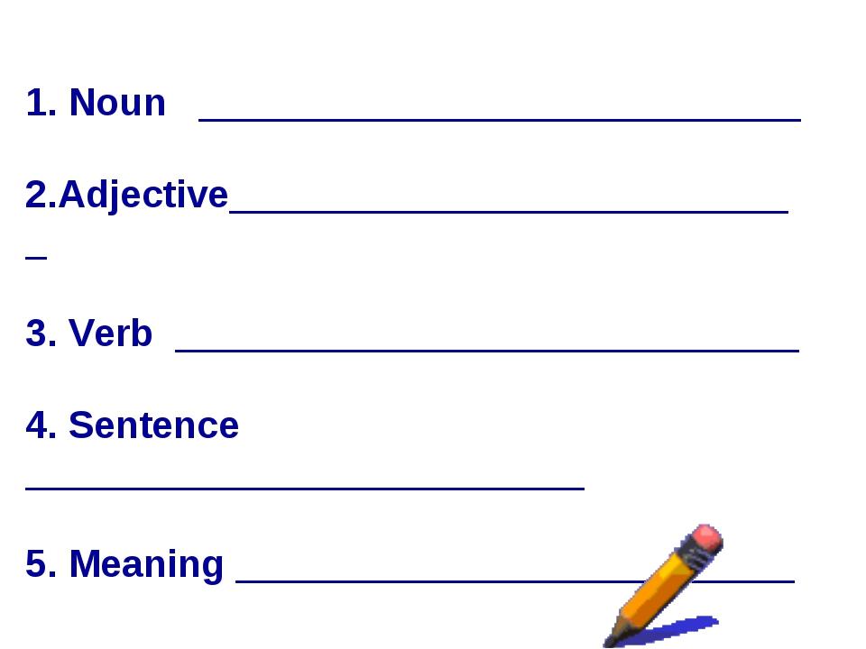 1. Noun ____________________________ 2.Adjective___________________________ 3...