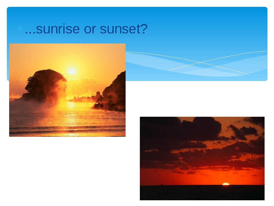 ...sunrise or sunset?