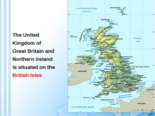 The United Kingdom of Great Britain and Northern Ireland is situated on the B