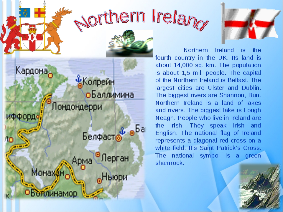 Northern Ireland is the fourth country in the UK. Its land is about 14,000 s...