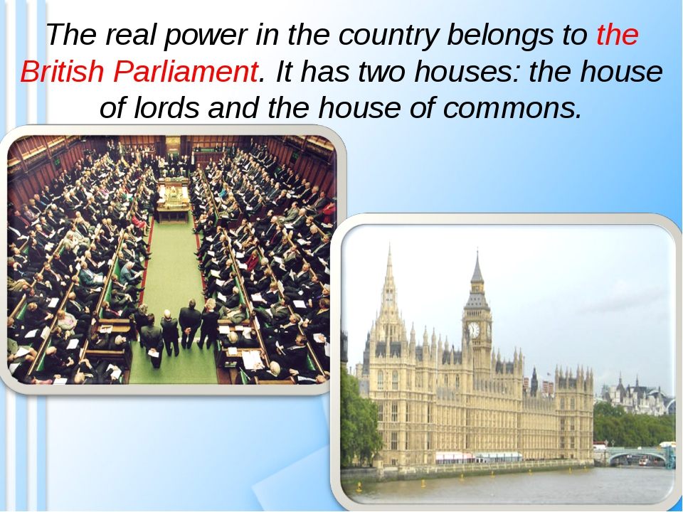 The real power in the country belongs to the British Parliament. It has two h...