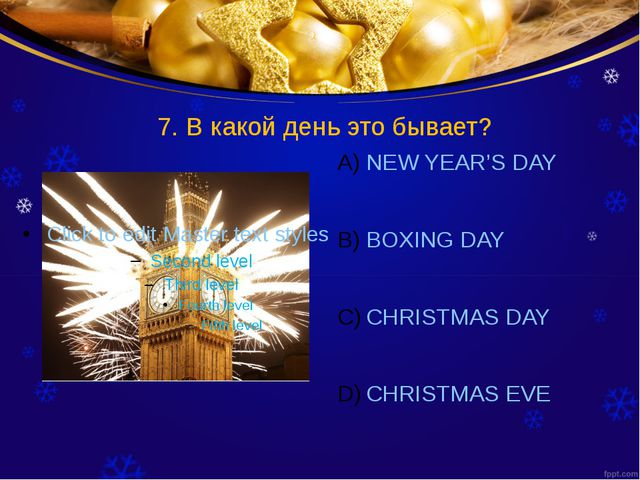 7. В какой день это бывает? NEW YEAR'S DAY BOXING DAY CHRISTMAS DAY CHRISTMAS...