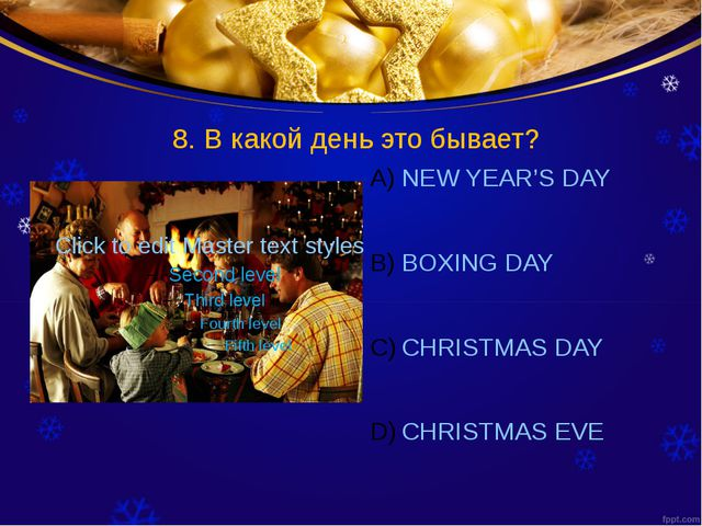 8. В какой день это бывает? NEW YEAR'S DAY BOXING DAY CHRISTMAS DAY CHRISTMAS...