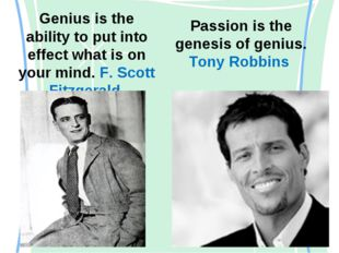 Genius is the ability to put into effect what is on your mind. F. Scott Fitzg